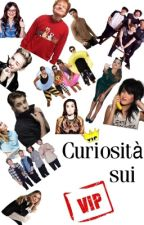 CURIOSITÀ SUI VIP by emmaacarraro
