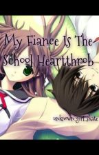 My Fiance is the School Heartthrob(Hate + Hate = ?) by AceSkate