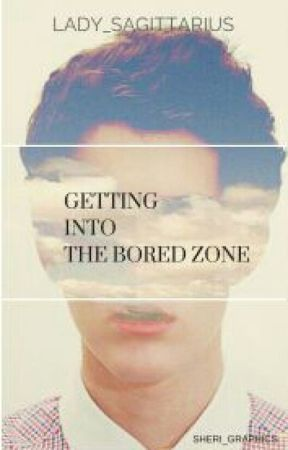 Getting Into The Bored Zone (#Wattys2017) by X_TheEpicWriter_X