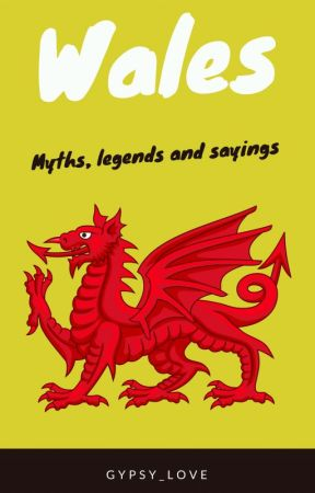 WALES: Myths, Legends & Sayings by Gypsy_Love