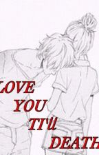 Love You Ti'll Death by DanellaGraceLobo