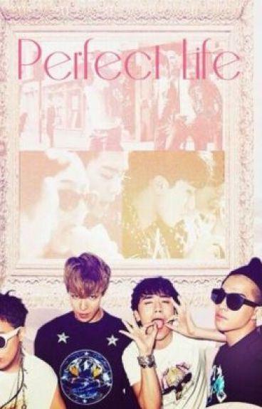 Perfect Life (Bigbang's fanfiction)