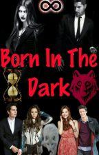 Born İn The Dark by dark_Blue_Blood