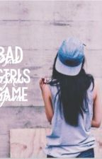 Bad girls game by MalikaOmar8