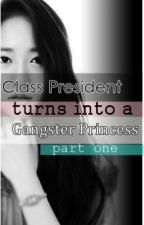 Class President turns into a GANGSTER PRINCESS ?! (1st Half-COMPLETE) by MsDimple13