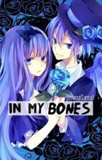 في عظامي ! ~ in my bones ⓒ by YonaSama1