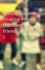 Austin Mahone Imagine-More than best friends-Chapter I. by AustinsMahomie0