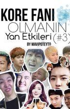 Kore Fanı Olmanın Yan Etkileri (#3) by MaviPoteyto