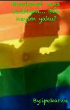Biseksüel veya lezbiyen... Ben neyim yahu? by ipekarzu
