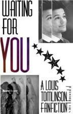 Waiting For You (A Louis Tomlinson Fan Fiction) by wowsam