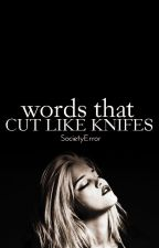 words that cut like knifes by SocietyError