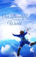 Our  Beautiful World by HanaMorenos