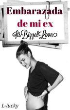 Embarazada De Mi Ex by ItsBizzleLove