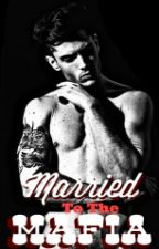 Married To The Mafia (BWWM) by -Bookie-