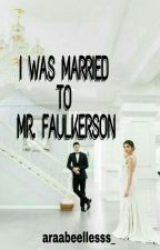 I was Married To Mr. Faulkerson ((Completed)) by ArabellaSoligam6