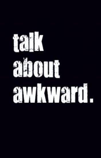Talk about Awkward