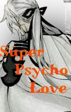 Super Psycho Love [Ferid Bathory] by Denovan_2000