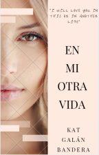 En Mi Otra Vida [SL3] by KatGalanBandera