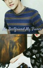 My Bestfriend My Fiance by ezzleez