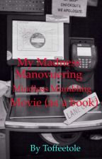 My Madness Manouvering Mindless Mumbling Movie (as a book) by Toffeetole
