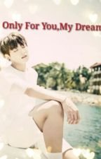 Only For You, My Dream (Fanfic Jungkook) by BTS_ARMY_KookMinMin