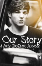 Our Story. a Louis Tomlinson imagine by DamnitsMomo