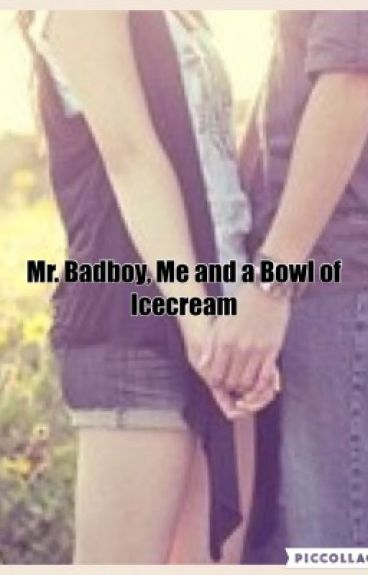Mr Badboy, Me and a Bowl of Ice Cream