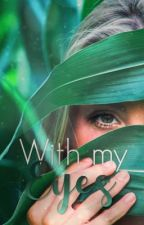 With my Eyes by -FireSky-