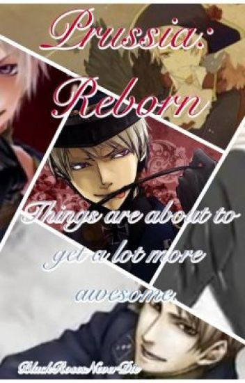 Prussia Reborn (Prussia x Reader) - BlackRosesNeverDie - Wattpad