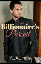 The Billionaire's Pursuit  (COMPLETED) AVAILABLE till 2nd AUG by Y_A_Indie