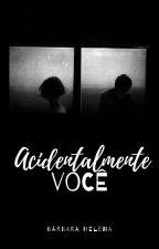Acidentalmente Você | Pausado by ByBarbara