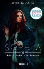 Sophia - Book I (The Liberation Series) by AdrianaGalea