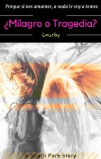 ¿Milagro o Tragedia? [HIATUS] by Lourby