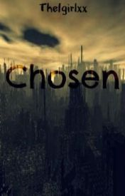 Chosen by The1girlxx