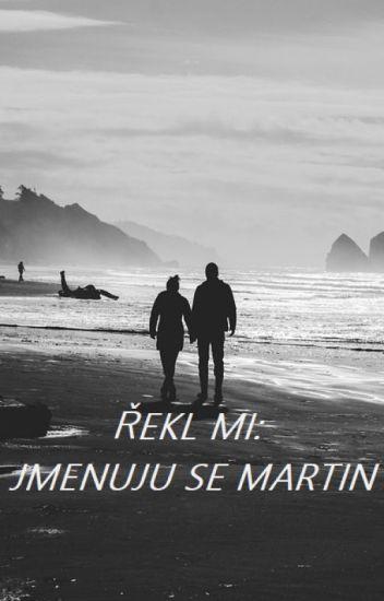 "Řekl mi: ""Jmenuju se Martin."""