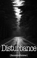 Disturbance by BxndsAreForxver