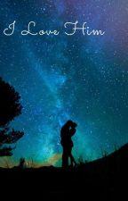 I Love Him by KissingxDreams
