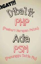 INGAT!!!Dibalik PHP Ada PSM!!!  by aymthnssrmdhn