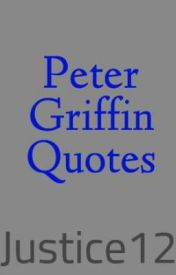 Peter Griffin Quotes by Justice12