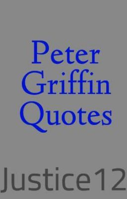 Peter Griffin Quotes - Peter Griffin Quotes - Page 1 - Wattpad