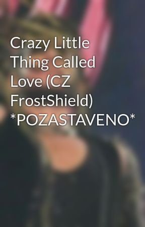 Crazy Little Thing Called Love (CZ FrostShield) *POZASTAVENO* by sitnorelle