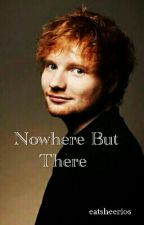 Nowhere But There (Ed Sheeran) // Sequel by edsrainbowhair