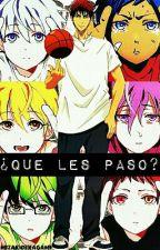 ¿Que Les Paso? |Kuroko No Basket| by MizakiDeKagami