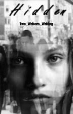 Hidden ( being rewritten)  by Two_Writers_Writing