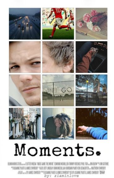 Moments. (Louis Tomlinson)