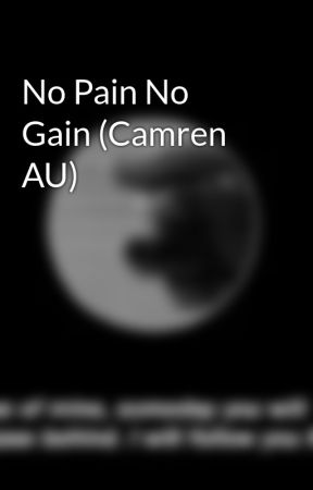 No Pain No Gain (Camren AU) by Wonderments