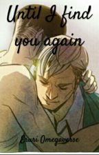 Until I Find You Again by Cause_fanfiction
