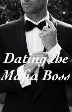 Dating the Mob Boss (Part of the Xoxo To The Mafia Boss Book) by Train-to-Wonderland