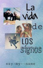 ✨La vida de los signos✨ by say-my--name