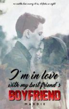 I'm In Love With My Best Friends Boyfriend by maddiealdrich246